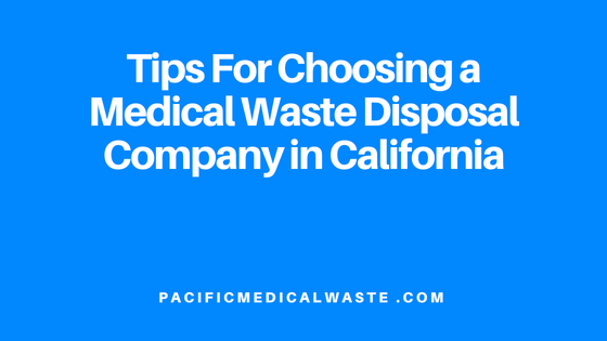 Tips For Choosing a Medical Waste Disposal Company in California